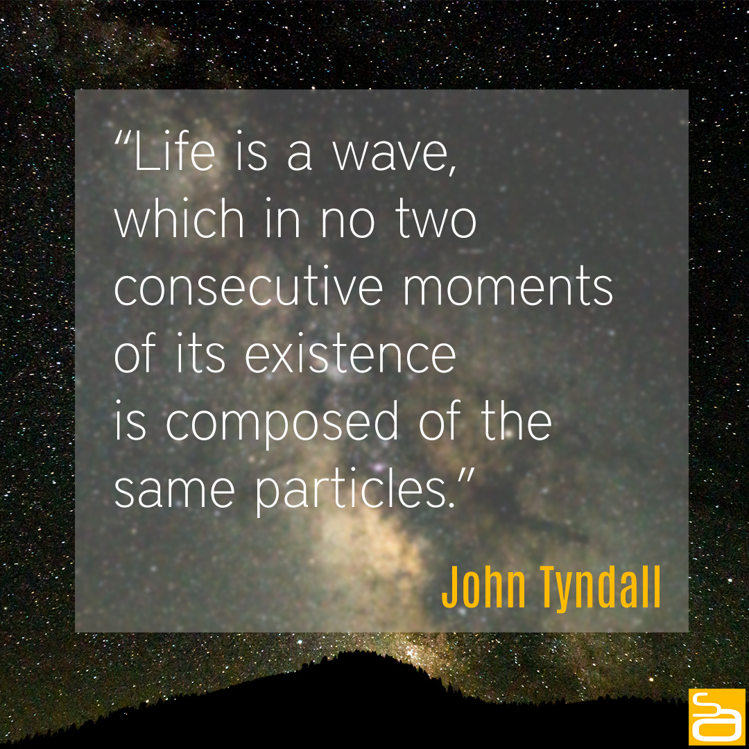 tyndall life is a wave quote